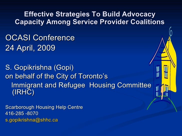 Effective Strategies To Build Advocacy    Capacity Among Service Provider Coalitions  OCASI Conference 24 April, 2009  S. ...