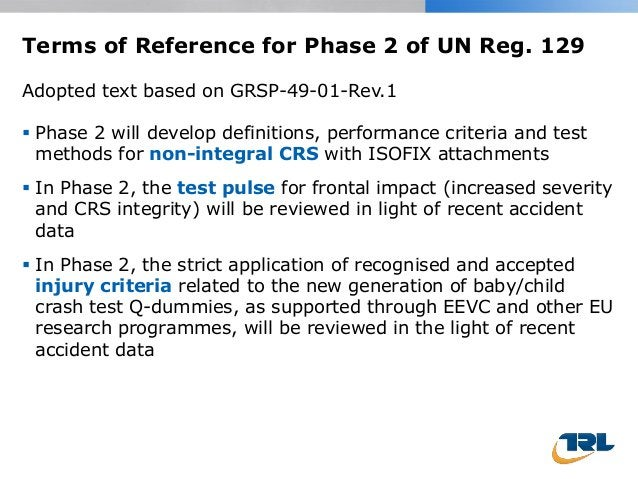 Terms of Reference for Phase 2 of UN Reg. 129  Phase 2 will develop definitions, performance criteria and test methods fo...