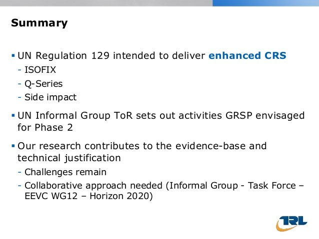 Summary  UN Regulation 129 intended to deliver enhanced CRS - ISOFIX - Q-Series - Side impact  UN Informal Group ToR set...