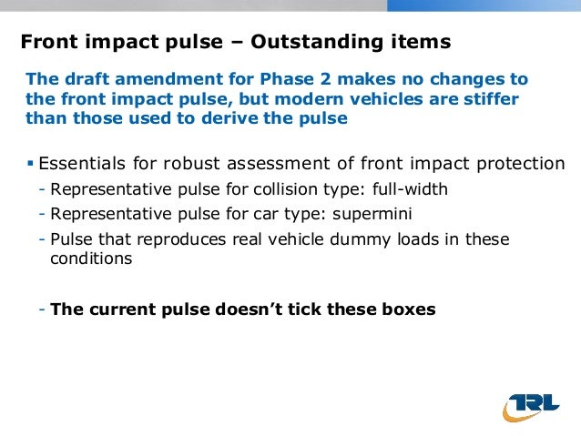 Front impact pulse – Outstanding items  Essentials for robust assessment of front impact protection - Representative puls...