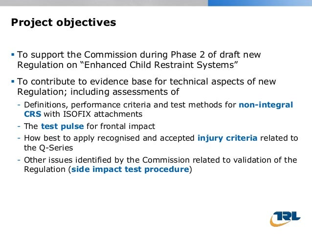 """Project objectives  To support the Commission during Phase 2 of draft new Regulation on """"Enhanced Child Restraint Systems..."""