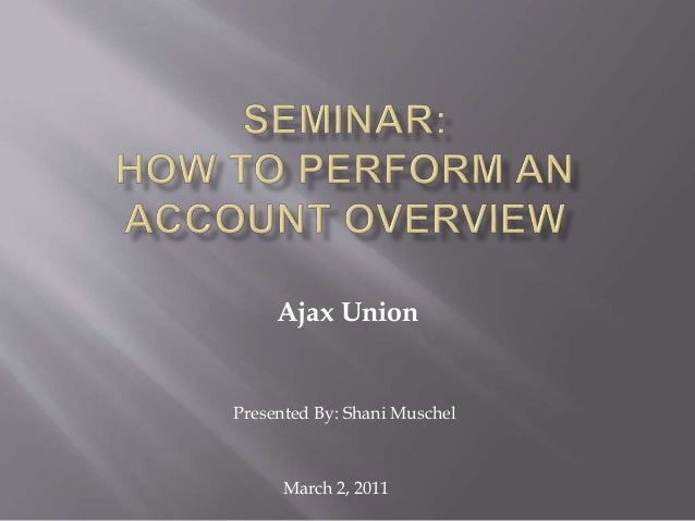 Ajax Union Presented By: Shani Muschel March 2, 2011