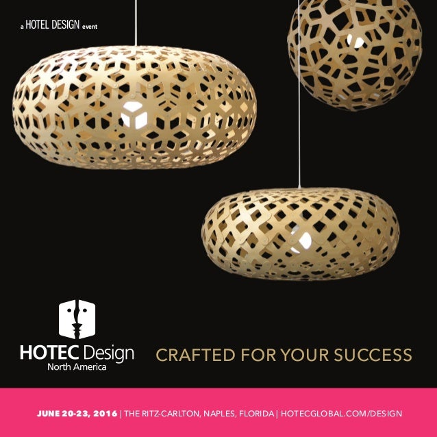 Register today at: hotecglobal.com/design CRAFTED FOR YOUR SUCCESS a event JUNE 20-23, 2016 | THE RITZ-CARLTON, NAPLES, FL...