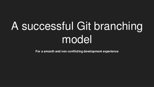 A successful Git branching model For a smooth and non conflicting development experience