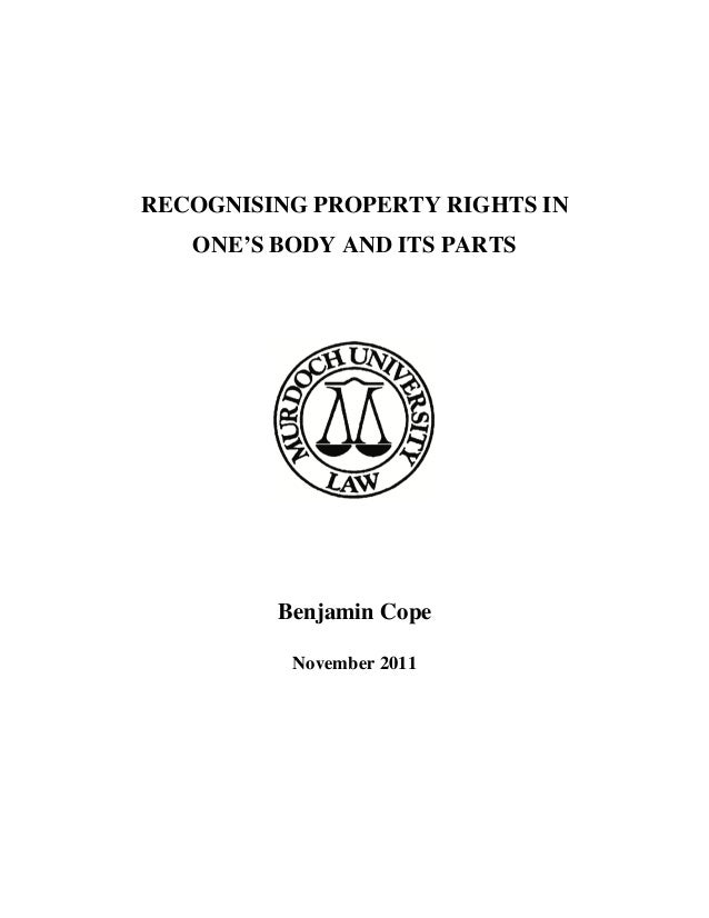 RECOGNISING PROPERTY RIGHTS IN ONE'S BODY AND ITS PARTS Benjamin Cope November 2011