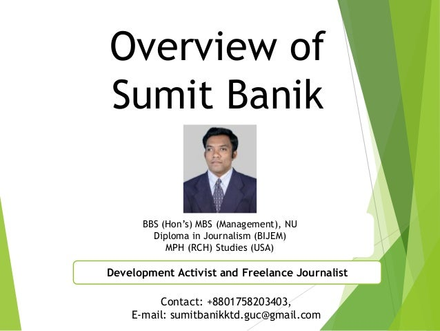 Overview of Sumit Banik BBS (Hon's) MBS (Management), NU Diploma in Journalism (BIJEM) MPH (RCH) Studies (USA) Development...