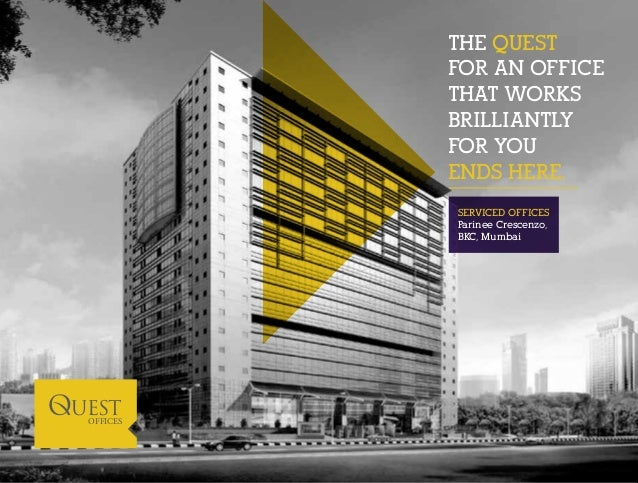 THE QUEST  FOR AN OFFICE  THAT WORKS  BRILLIANTLY  FOR YOU  ENDS HERE.  SERVICED OFFICES  Parinee Crescenzo,  BKC, Mumbai ...
