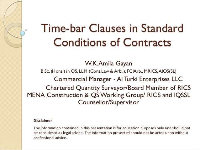 Time-bar Clauses in Standard Conditions of Contracts W.K.Amila Gayan B.Sc. (Hons.) in QS, LLM (Cons.Law & Arbi.), FCIArb.,...