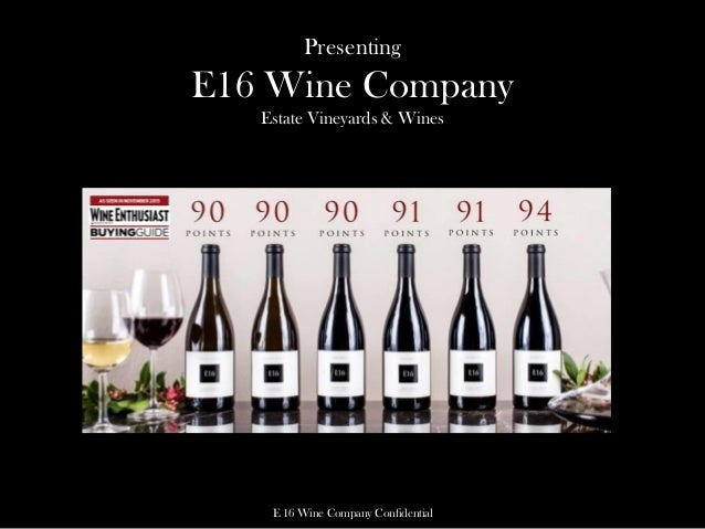 Presenting E16 Wine Company Estate Vineyards & Wines E 16 Wine Company Confidential