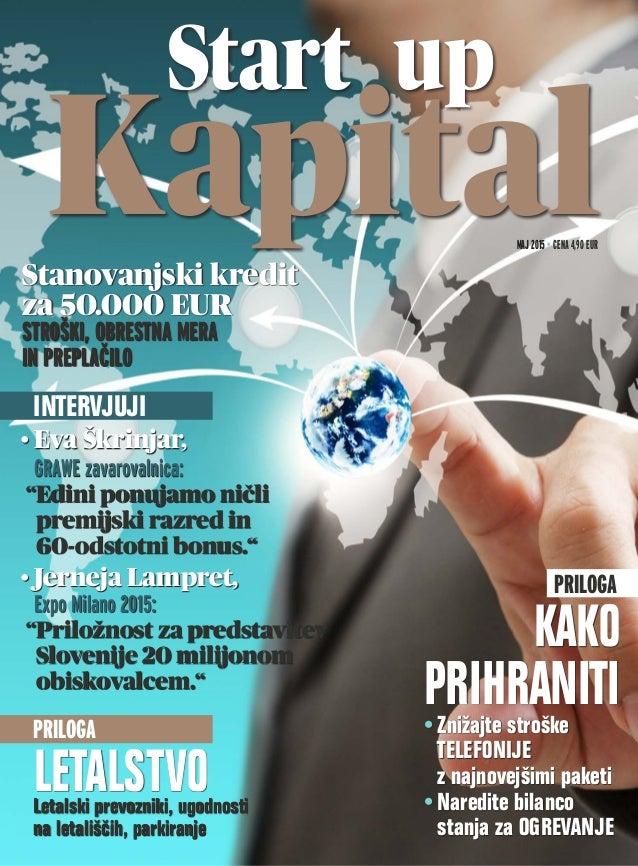 maj 2015 • CENA 4,90 EUR Start up KapitalStanovanjski kredit za 50.000 EUR STROŠKI, OBRESTNA MERA IN PREPLAČILO • Eva Škri...
