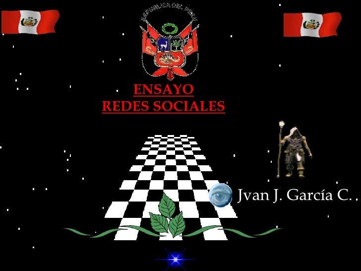 ENSAYO<br />REDES SOCIALES <br />Jvan J. García C.<br />