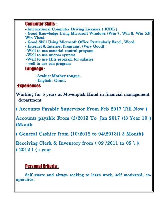 Computer Skills : - International Computer Driving Licenses ( ICDL ). - Good Knowledge Using Microsoft Windows (Win 7, Win...