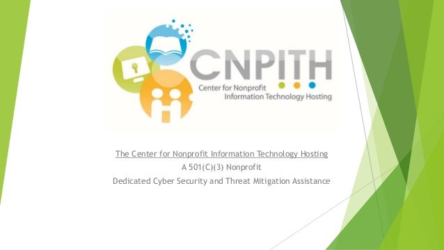 The Center for Nonprofit Information Technology Hosting A 501(C)(3) Nonprofit Dedicated Cyber Security and Threat Mitigati...