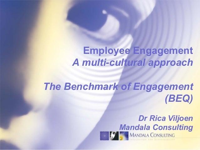 Employee Engagement A multi-cultural approach The Benchmark of Engagement  (BEQ) Dr Rica Viljoen Mandala Consul...