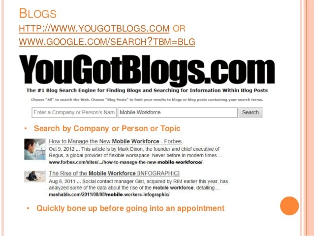 BLOGS HTTP://WWW.YOUGOTBLOGS.COM OR WWW.GOOGLE.COM/SEARCH?TBM=BLG • Search by Company or Person or Topic • Quickly bone up...