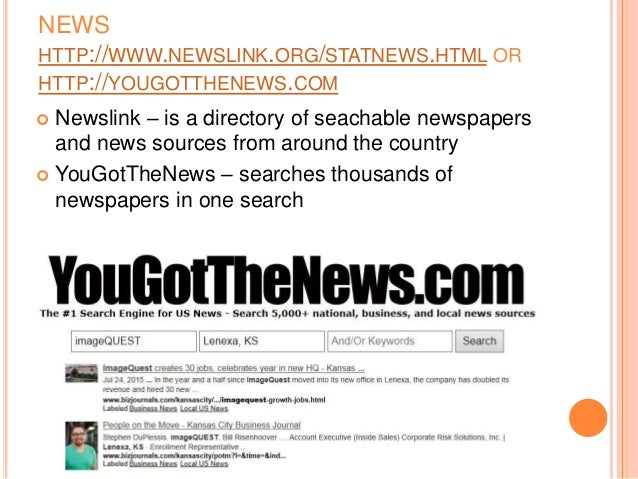 NEWS HTTP://WWW.NEWSLINK.ORG/STATNEWS.HTML OR HTTP://YOUGOTTHENEWS.COM  Newslink – is a directory of seachable newspapers...