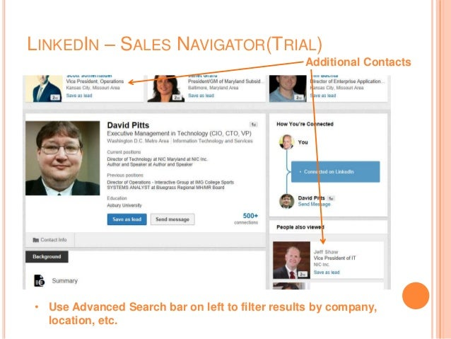 LINKEDIN – SALES NAVIGATOR(TRIAL) Additional Contacts • Use Advanced Search bar on left to filter results by company, loca...