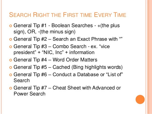 SEARCH RIGHT THE FIRST TIME EVERY TIME  General Tip #1 - Boolean Searches - +(the plus sign), OR, -(the minus sign)  Gen...