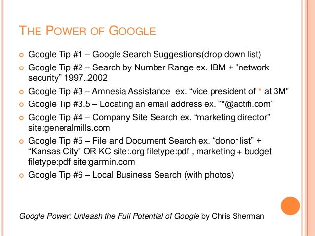 THE POWER OF GOOGLE  Google Tip #1 – Google Search Suggestions(drop down list)  Google Tip #2 – Search by Number Range e...