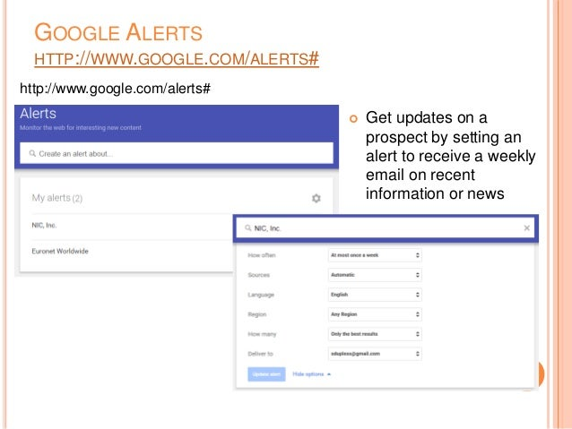 GOOGLE ALERTS HTTP://WWW.GOOGLE.COM/ALERTS# http://www.google.com/alerts#  Get updates on a prospect by setting an alert ...