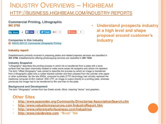 INDUSTRY OVERVIEWS – HIGHBEAM HTTP://BUSINESS.HIGHBEAM.COM/INDUSTRY-REPORTS • Understand prospects industry at a high leve...