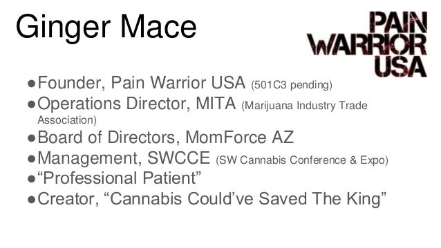 ●Founder, Pain Warrior USA (501C3 pending) ●Operations Director, MITA (Marijuana Industry Trade Association) ●Board of Dir...