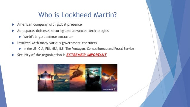 Who is Lockheed Martin?  American company with global presence  Aerospace, defense, security, and advanced technologies ...