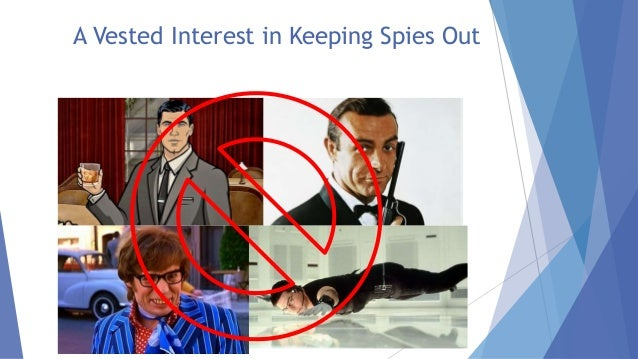 A Vested Interest in Keeping Spies Out