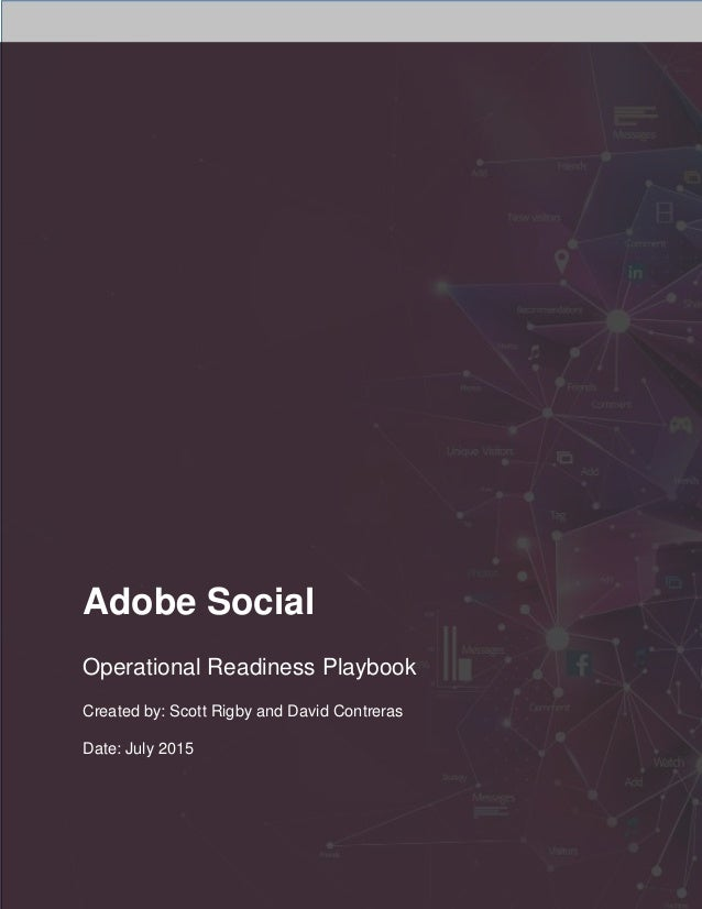 Adobe Social Operational Readiness Playbook Created by: Scott Rigby and David Contreras Date: July 2015