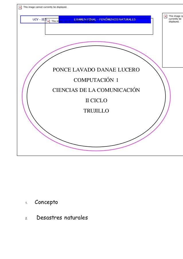 UCV - SIS EXAMEN FINAL - FENÓMENOS NATURALES 1. Concepto 2. Desastres naturales PONCE LAVADO DANAE LUCERO COMPUTACIÓN 1 CI...