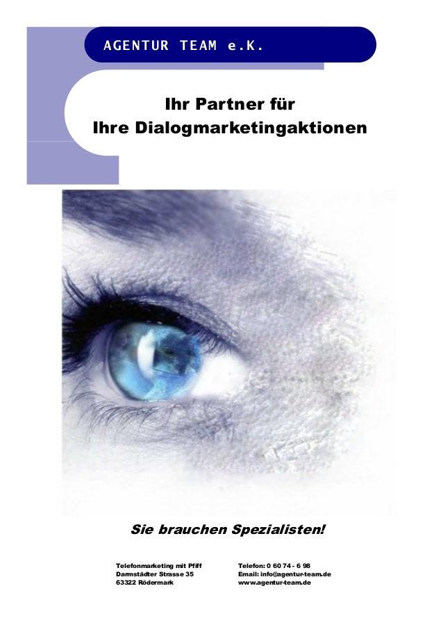 Sie brauchen Spezialisten! Ihr Partner für Ihre Dialogmarketingaktionen AGENTUR TEAM e.K. Telefonmarketing mit Pfiff Darms...