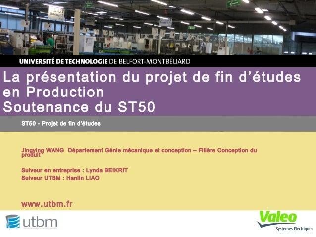 ST50 - Projet de fin d'études La présentation du projet de fin d'études en Production Soutenance du ST50 www.utbm.fr Jingy...