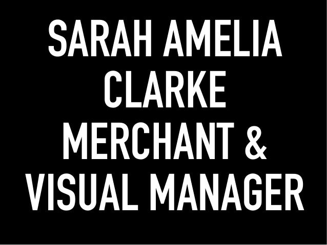 SARAH AMELIA CLARKE MERCHANT & VISUAL MANAGER
