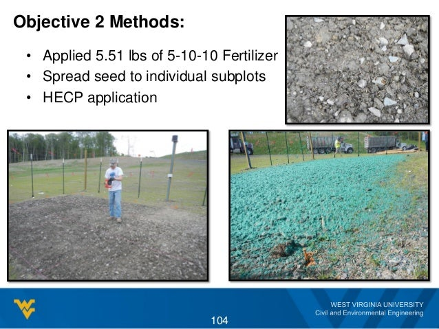 Objective 2 Methods: • Applied 5.51 lbs of 5-10-10 Fertilizer • Spread seed to individual subplots • HECP application 104