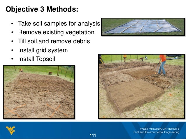 Objective 3 Methods: • Take soil samples for analysis • Remove existing vegetation • Till soil and remove debris • Install...