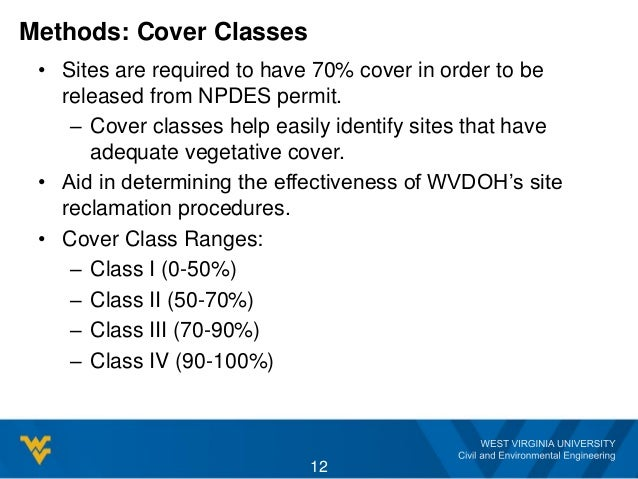 Methods: Cover Classes 12 • Sites are required to have 70% cover in order to be released from NPDES permit. – Cover classe...