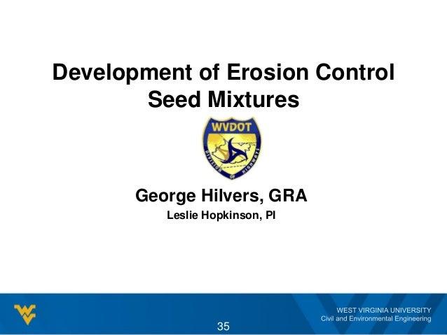 Development of Erosion Control Seed Mixtures 35 George Hilvers, GRA Leslie Hopkinson, PI