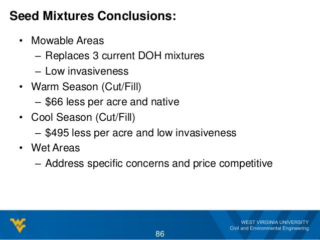Seed Mixtures Conclusions: • Mowable Areas – Replaces 3 current DOH mixtures – Low invasiveness • Warm Season (Cut/Fill) –...
