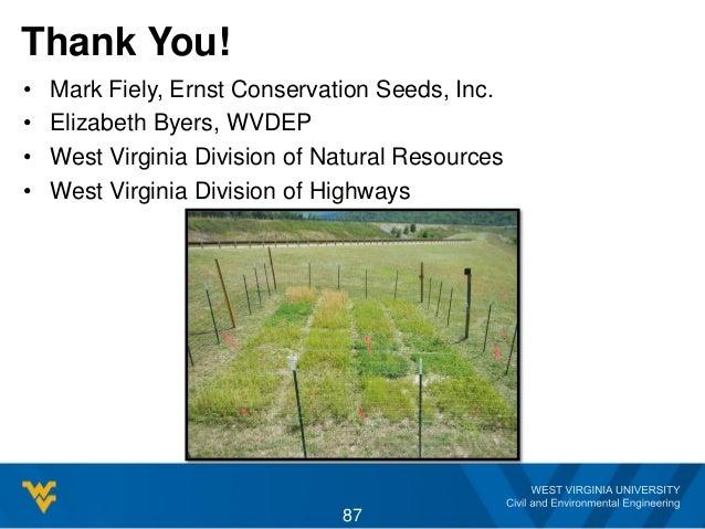 Thank You! • Mark Fiely, Ernst Conservation Seeds, Inc. • Elizabeth Byers, WVDEP • West Virginia Division of Natural Resou...