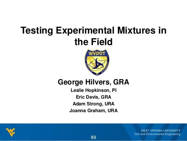 Testing Experimental Mixtures in the Field 89 George Hilvers, GRA Leslie Hopkinson, PI Eric Davis, GRA Adam Strong, URA Jo...