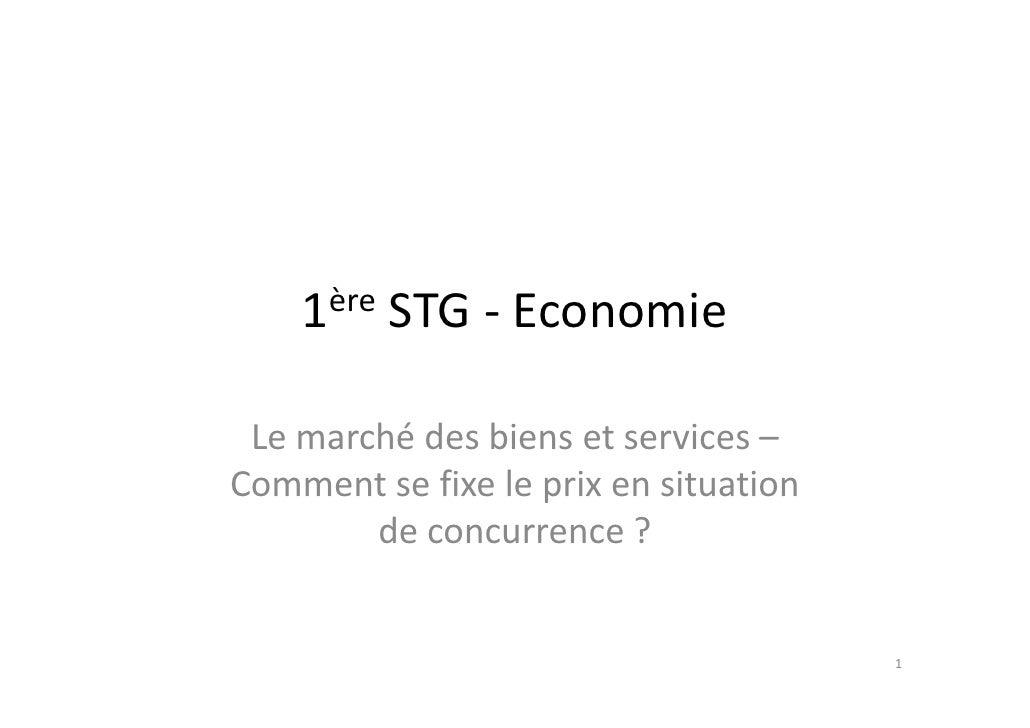 1ère STG - Economie   Le marché des biens et services – Comment se fixe le prix en situation         de concurrence ?     ...