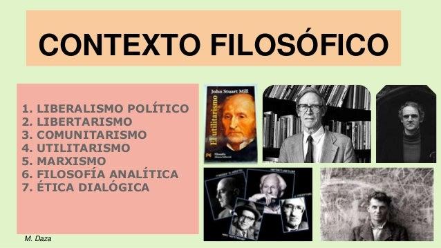 1. LIBERALISMO POLÍTICO 2. LIBERTARISMO 3. COMUNITARISMO 4. UTILITARISMO 5. MARXISMO 6. FILOSOFÍA ANALÍTICA 7. ÉTICA DIALÓ...