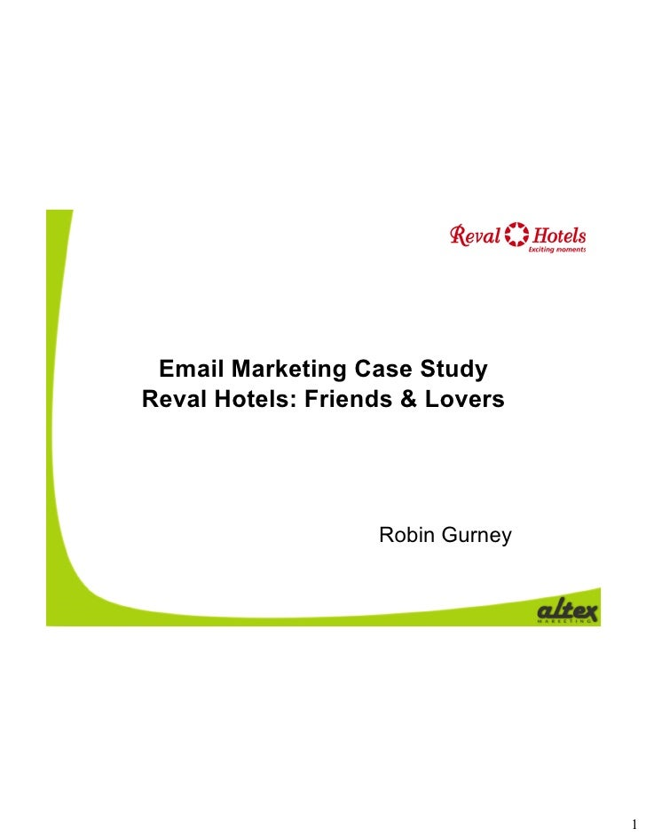 Email Marketing Case Study Reval Hotels: Friends & Lovers                        Robin Gurney                             ...