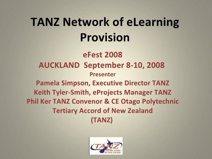 TANZ Network of eLearning Provision eFest 2008 AUCKLAND  September 8-10, 2008  Presenter Pamela Simpson, Executive Directo...