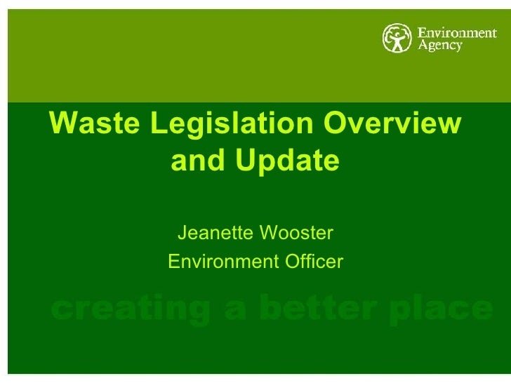 Waste Legislation Overview and Update Jeanette Wooster Environment Officer