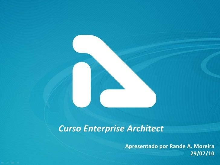 Curso Enterprise Architect Apresentado por Rande A. Moreira 29/07/10