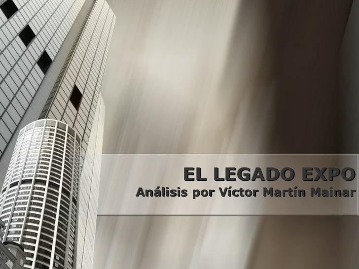 EL LEGADO EXPO Análisis por Víctor Martín Mainar
