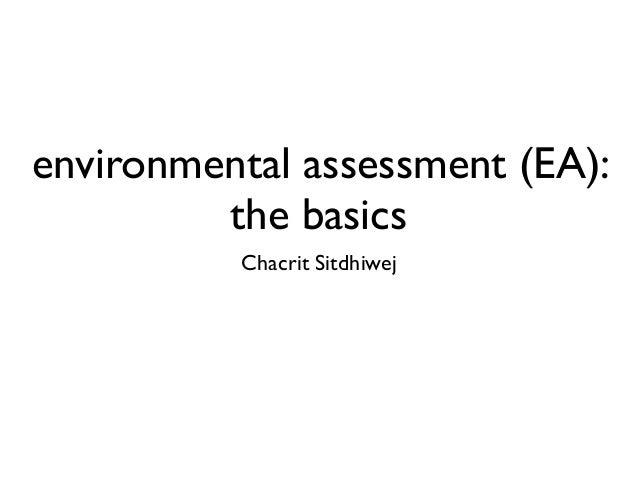 environmental assessment (EA): the basics Chacrit Sitdhiwej