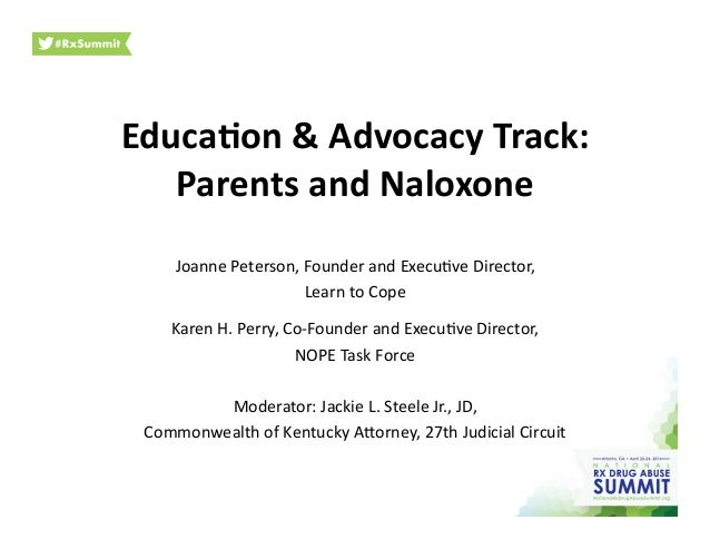 Educa&on  &  Advocacy  Track:   Parents  and  Naloxone     Joanne  Peterson,  Founder  and  Execu2...