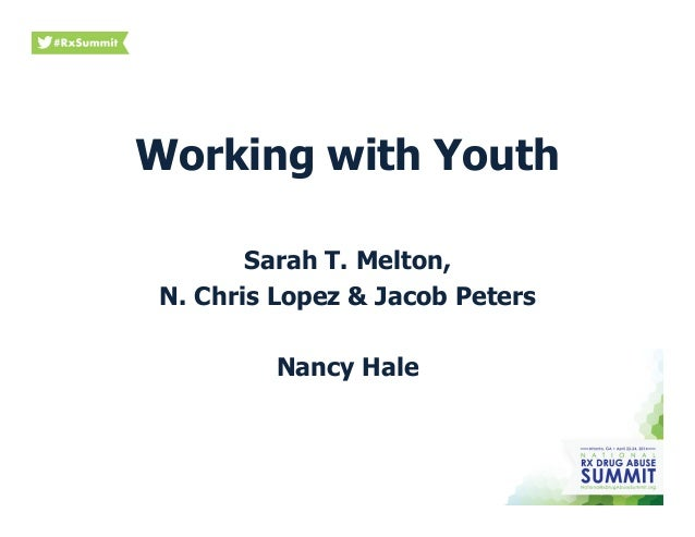 Working with Youth Sarah T. Melton, N. Chris Lopez & Jacob Peters Nancy Hale